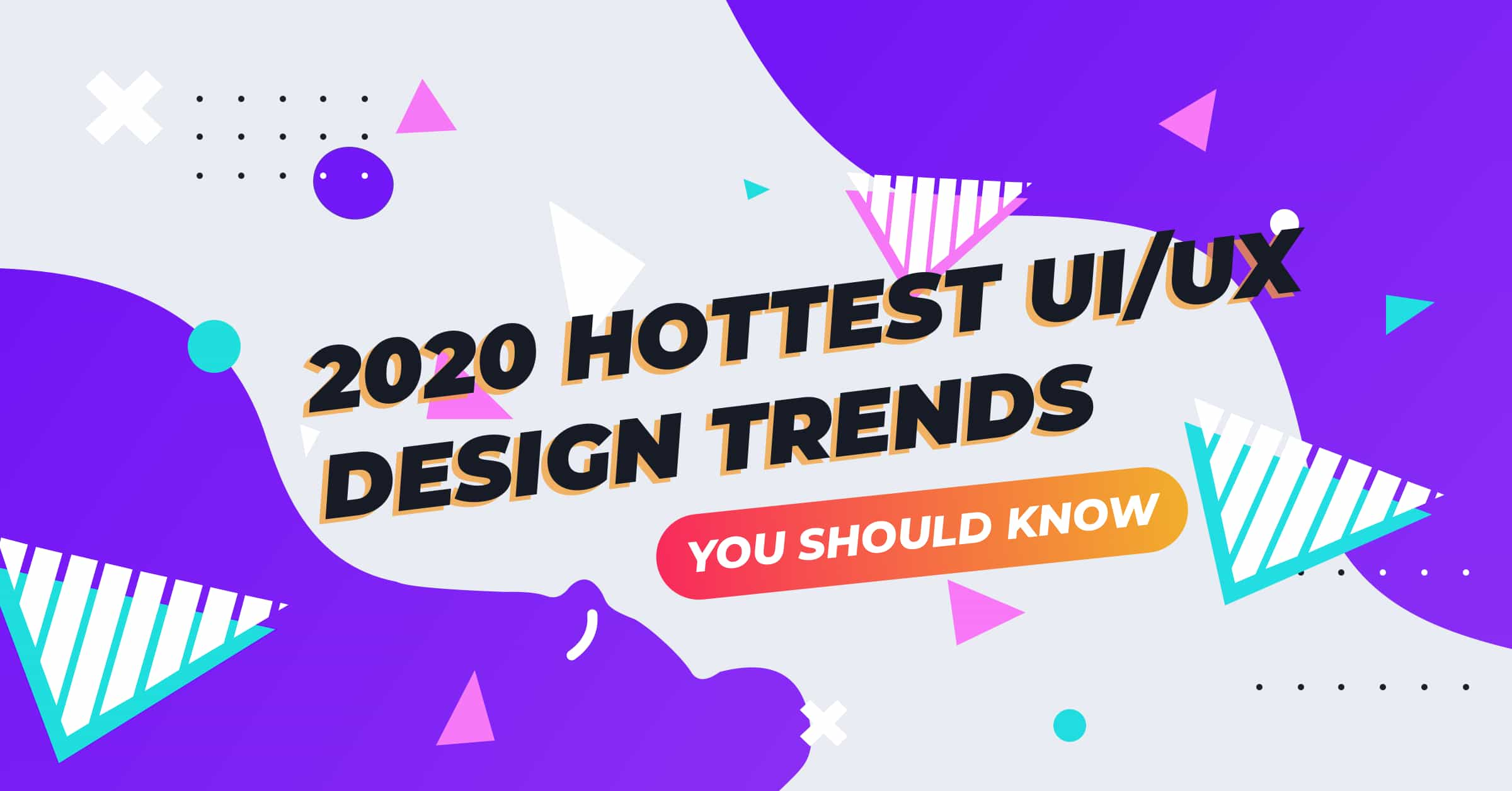 Ui Design Trends 2020.2020 Hottest Ui Ux Design Trends You Should Know